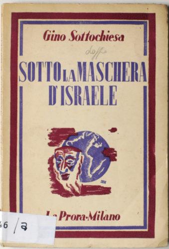 """Gino Sottochiesa, """"Sotto la maschera di Israele"""", La Prora, Milano, 1937. Una summa di antisemitismo religioso: gli ebrei sono descritti come la quintessenza dell'anticristianesimo - Biblioteca CDEC - <a href=""""http://digital-library.cdec.it/cdec-web/biblioteca/detail/book-CDEC10300009479/sotto-maschera-d-apos-israele.html"""" target=""""_blank""""  >vai alla scheda</a>"""
